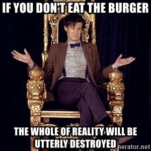 Hipster Doctor Who - If you don't eat the burger The whole of reality will be utterly destroyed