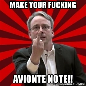 Angry Linus - MAKE YOUR FUCKING AVIONTE NOTE!!