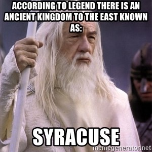 White Gandalf - According to legend there is an ancient kingdom to the east known as: SYRACUSE