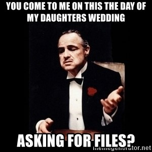 The Godfather - You come to me on this the day of my daughters wedding Asking for files?