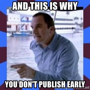 J walter weatherman - and this is why you don't publish early