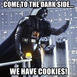 Darth Vader Shaking Fist - Come to the Dark Side... We have cookies!