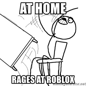 Desk Flip Rage Guy - At home Rages at roblox