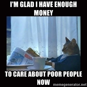 i should buy a boat cat - I'm glad I have enough money to care about poor people now