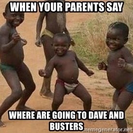 african children dancing - when your parents say where are going to dave and busters