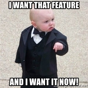 Mafia Baby - I want that feature and I want it now!