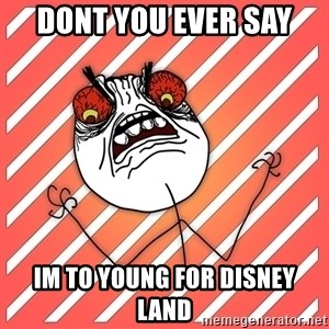 iHate - Dont you ever say  im to young for Disney Land
