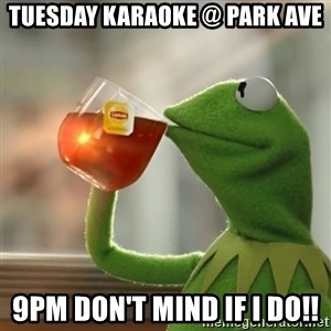 Kermit The Frog Drinking Tea - Tuesday Karaoke @ Park Ave 9pm Don't mind if I do!!