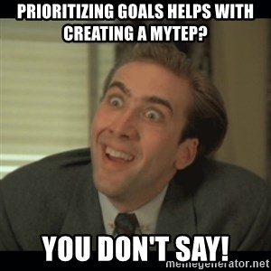 Nick Cage - prioritizing goals helps with creating a mytep? you don't say!