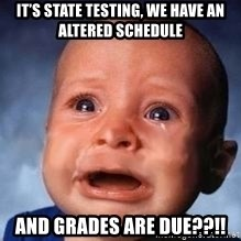 Very Sad Kid - It's State Testing, we have an altered schedule And grades are due??!!