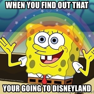 spongebob rainbow - when you find out that your going to disneyland