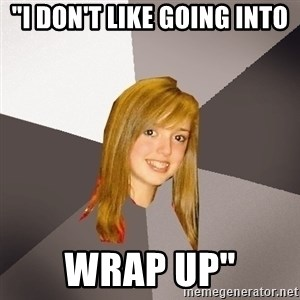 "Musically Oblivious 8th Grader - ""i don't like going into wrap up"""