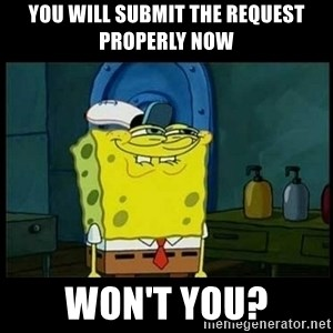 Don't you, Squidward? - You will submit the request properly now Won't you?