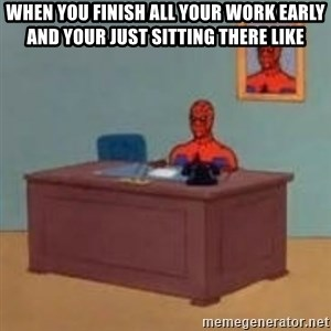 and im just sitting here masterbating - when you finish all your work early and your just sitting there like