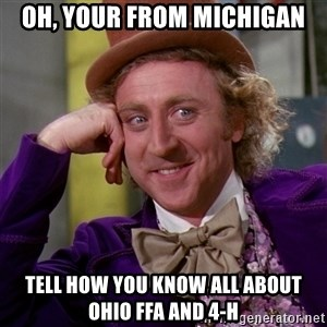 Willy Wonka - Oh, your from Michigan Tell how you know all about Ohio FFA and 4-H