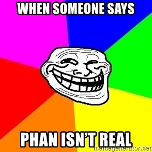 Trollface - When someone says Phan isn't real