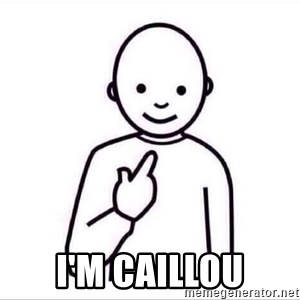 Guess who ? - I'm Caillou