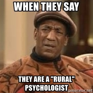 """Confused Bill Cosby  - When they say  they are a """"rural"""" psychologist"""