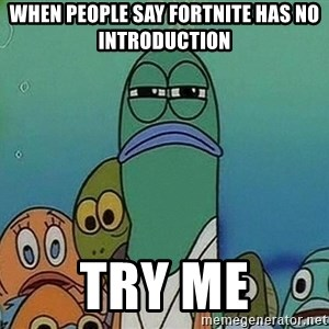 Serious Fish Spongebob - when people say fortnite has no introduction try me