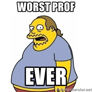 Comic Book Guy Worst Ever - Worst Prof Ever