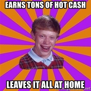 Unlucky Brian Strikes Again - Earns tons of Hot Cash Leaves it all at home