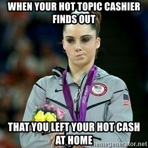 McKayla Maroney Not Impressed - When your Hot topic cashier finds out That you left your hot cash at home