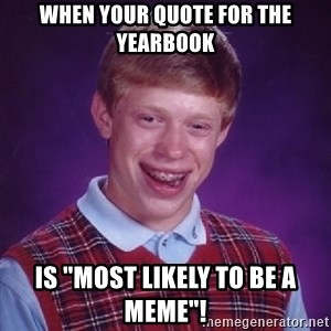 """Bad Luck Brian - when your quote for the yearbook is """"most likely to be a meme""""!"""