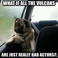 introspective pug - What if all the vulcans are just really bad actors?