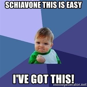 Success Kid - Schiavone this is easy I've got this!