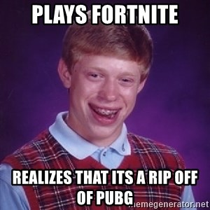 Bad Luck Brian - Plays Fortnite Realizes that its a rip off of PUBG