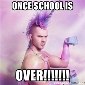 Unicorn man  - Once school is  OVER!!!!!!!