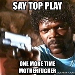 Pulp Fiction - Say top play  one more time motherfucker