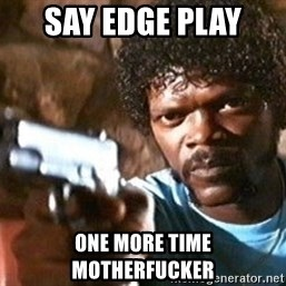 Pulp Fiction - Say edge play  one more time motherfucker