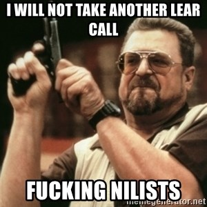Walter Sobchak with gun - I will not take another LEAR call Fucking Nilists