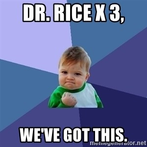 Success Kid - Dr. Rice x 3,  We've got this.