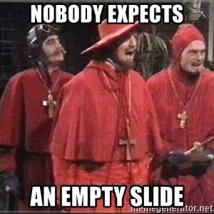 spanish inquisition - Nobody expects an empty slide