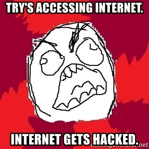 Rage FU - Try's Accessing Internet. Internet gets hacked.