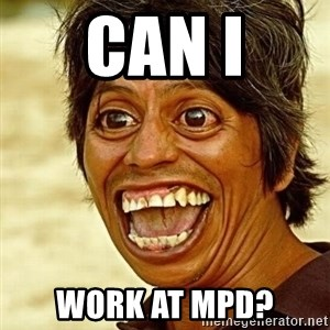 Crazy funny - Can I work at MPD?