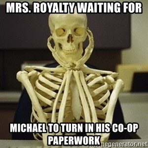 Skeleton waiting - Mrs. Royalty Waiting For  Michael to turn in his co-op paperwork