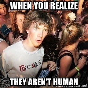 Sudden Realization Ralph - when you realize  they aren't human
