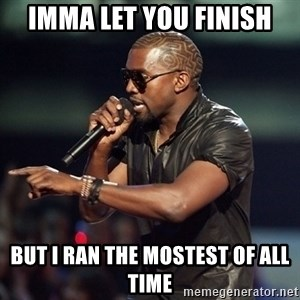 Kanye - Imma let you finish but i ran the mostest of all time