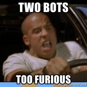 fast and furious - TWO BOTS TOO FURIOUS