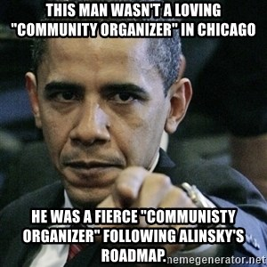 """Pissed off Obama - This man wasn't a loving """"community organizer"""" in Chicago He was a fierce """"communisty organizer"""" following Alinsky's roadmap."""