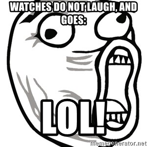 Lol Guy - watches do not laugh, and goes: lol!