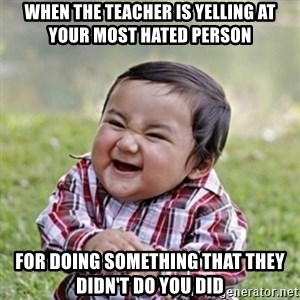 evil toddler kid2 - When the teacher is yelling at your most hated person For doing something that they didn't do you did