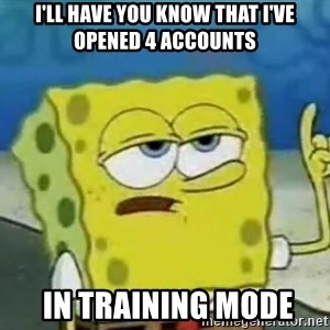Tough Spongebob - i'll have you know that i've opened 4 accounts  in training mode