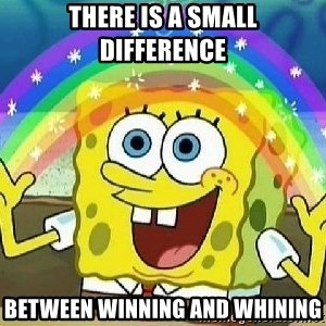 Imagination - there is a small difference between winning and whining