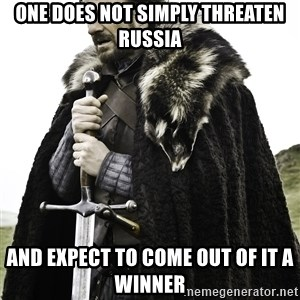 Sean Bean Game Of Thrones - One does not simply threaten Russia and expect to come out of it a winner