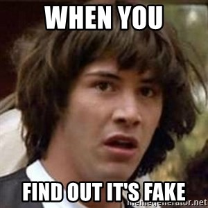 Conspiracy Keanu - When you Find out it's fake