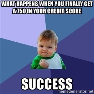 Success Kid - what happens when you finally get a 750 in your credit score success